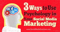 3 Ways to Use Psychology in Your Social Media Marketing