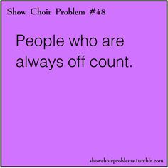 :/ Sometimes I wonder why some people are in show choir... Especially if they can't count on beat!!