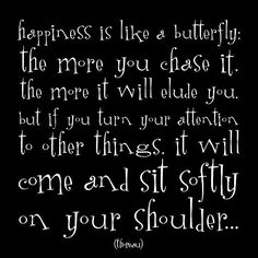 Happiness is like a butterfly. The more you chase it. The more it will elude you. #LVU