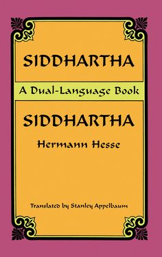 Siddhartha (Dual-Language) by Hermann Hesse  With its excellent line-for-line English translation on facing pages, this handy dual-language volume allows students of German language and literature an ideal way to read the 1922 classic based on events from the life of Buddha. The restless young Brahmin Siddhartha undertakes a spiritual journey that takes him from years of asceticism to long-sought enlightenment.