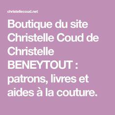 Boutique du site Christelle Coud de Christelle BENEYTOUT : patrons, livres et aides à la couture. Couture, Boutique, Paper Pieced Patterns, Livres, Haute Couture, Boutiques
