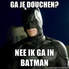 Ga je douchen Nee ik ga in Batman its dutch it says: Are you going to the shower? No i go to bath, man