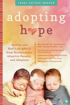 Adopting Hope: Stories and Advice from Birth Parents, Adoptive Parents, and Adoptees by Lorri Benson Working With Children, My Children, Feeling Of Loneliness, Adoptive Parents, Message Of Hope, Child Actresses, Adopting A Child, Family Matters, Parenting Books