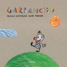 Garbancito: The author is Olalla Gonzalez, illustrated by Marc Taeger and published by Kalandraka. Naive, Storytelling, Fairy Tales, Kids, Fictional Characters, Baby Books, Editorial, Iglesias, Maternity