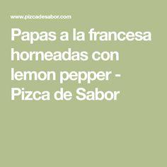 Papas a la francesa horneadas con lemon pepper - Pizca de Sabor
