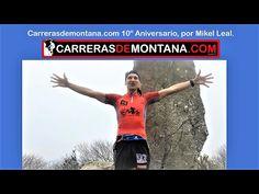 Carreras de montaña y su decimo aniversario (2007-17) Mikel Leal en #Corremonteshoy-72 - YouTube
