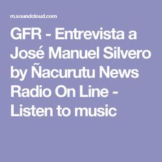 GFR - Entrevista a José Manuel Silvero by Ñacurutu News Radio On Line - Listen to music