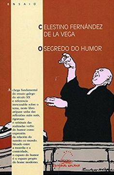 O segredo do humor / Celestino Fernández de la Vega ; limiar, Ramón Piñeiro. 3ª ed. Vigo : Galaxia, 2009