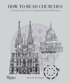How to Read Churches: A Crash Course in Ecclesiastical Architecture: Denis R. McNamara: 9780847835980: Amazon.com: Books