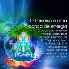 Somos canais por onde Deus vive. O Universo é uma dança de energia que cria formas e nomes, corpos e mentes. Essa dança é o movimento da energia criando e re-criando o plano do criador. Neste exato...