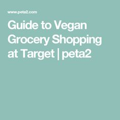 Guide to Vegan Grocery Shopping at Target | peta2
