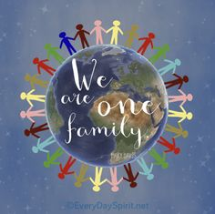 We are one family ~ #unity #peace #love For the app of loving wallpapers ~ www.everydayspirit.net xo