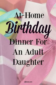 Inspiration for planning a family birthday dinner for an adult kid.