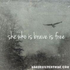 she who is brave is free - Sophia bravesistertribe #bravesistertribe