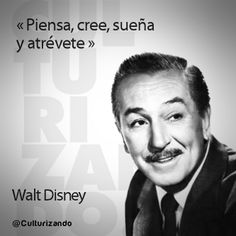Think , Believe, dream and dare ! Walt Disney CITAS DE WALT DISNEY - Buscar con Google