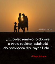 Człowieczeństwo to dbanie o swoją rodzinę... #Johnson-Magic,  #Człowiek, #Poświęcenie, #Rodzina