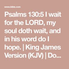 Psalms 130:5 I wait for the LORD, my soul doth wait, and in his word do I hope. | King James Version (KJV) | Download The Bible App Now