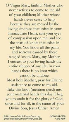 Mary, undoer of knots hear my prayer. Intercede for me with your dear Son, my Lord and Savior Jesus Christ
