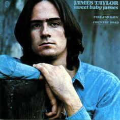Sweet Baby James - the 1970 James Taylor LP - Sunny Skies, Steamroller, Country Road, Fire and Rain and the title track were all on this killer LP that introduced most of us to James Taylor.