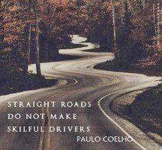 Straight roads do not make skilful drivers.