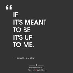 If it's meant to be, it's up to me – Naomi Simson