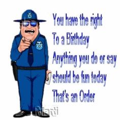 Police Happy Birthday Photo Fun YouHaveTheRightToABirthday Male Friend