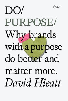 TO READ: Do Purpose - Why brands with a purpose do better and matter more