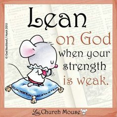 Lean on God...Little Church Mouse. Jesus Is Lord, Spiritual Inspiration, Sassy Pants, Encouragement, Christ