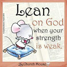 Lean on God...Little Church Mouse.