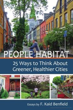 "Read ""People Habitat 25 Ways to Think About Greener, Healthier Cities"" by F. Kaid Benfield available from Rakuten Kobo. With over 80 percent of Americans now living in cities and suburbs, getting our communities right has never been more im. City Architecture, Landscape Architecture, New Urbanism, Sustainable City, Sustainable Architecture, Sense Of Place, Smart City, Sustainable Development, Economic Development"