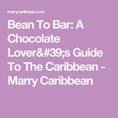 Bean To Bar: A Choco