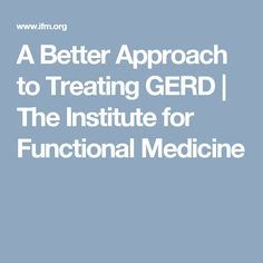 A Better Approach to Treating GERD   The Institute for Functional Medicine