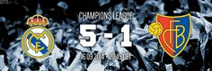 Real Madrid 5-1 Basel   September 16, 2014 • 14' Suchy (OG) • 30' Bale • 31' Ronaldo • 37' James • 38' Gonzalez • 79' Benzema