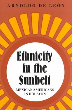 Ethnicity in the Sunbelt: Mexican Americans in Houston