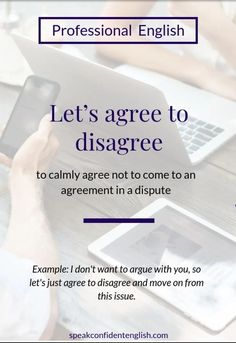 A simple, professional way to end a disagreement and avoid an argument. This could be used in a conversation with a friend or in a discussion at a business meeting. Slang English, English Vinglish, English Idioms, English Vocabulary Words, English Phrases, English Writing, English Study, English Words, English Lessons
