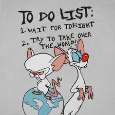 pinky and the brain quotes | Pinky : I think so, Brain, but me and Pippi Longstocking…what would ...