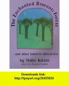 ENCHANTED BROCCOLI FOREST...AND OTHER TIMELESS DELICACIES MOLLIE KATZEN ,   ,  , ASIN: B000OP7BA8 , tutorials , pdf , ebook , torrent , downloads , rapidshare , filesonic , hotfile , megaupload , fileserve