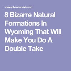 8 Bizarre Natural Formations In Wyoming That Will Make You Do A Double Take