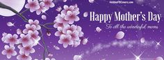 To All The Wonderful Moms Happy Mother's Day Facebook Cover HolidayFBCovers.com Cover Pics For Facebook, Fb Cover Photos, Facebook Timeline Covers, Cover Wallpaper, Holiday Themes, Fb Covers, Cover Pages, Summer Of Love, Happy Mothers Day