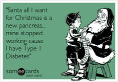 """Free and Funny Christmas Season Ecard: """"Santa all I want for Christmas is a new pancreas. mine stopped working cause I have Type 1 Diabetes"""" Create and send your own custom Christmas Season ecard. Emily Dickinson, Someecards, Diabetes Quotes, Type One Diabetes, Diabetes Awareness, Thing 1, Pregnancy Workout, E Cards, A Funny"""