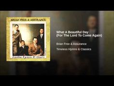 What A Beautiful Day (For The Lord To Come Again) - YouTube