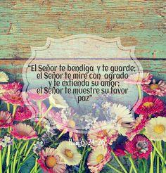 """Numeros 6:24-26 """"El Señor te bendiga y te guarde;  el Señor te mire con agrado y te extienda su amor;  el Señor te muestre su favor paz"""""""
