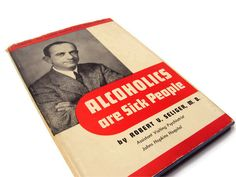 Alcoholics Are Sick People by Robert V. Seliger, M.D. Baltimore: Published by Alcoholism Publications, Baltimore, 1945. Hardcover. War Edition. Second Printing, May, 1945. 71 pages.