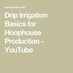 Drip Irrigation Basics for Hoophouse Production - YouTube