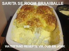 Marisa Olivier BRAAIBALLE/Sarita von Weidtz/ Watertand resepte 1 pakkie Potatobake 250 ml room. 250 ml melk Gerasperde kaas 2 t.knoffel 1 kg brooddeeg,koop of maak jou eie Klop die alles behalwe di. Braai Recipes, Cooking Recipes, Sweet Chilli Sauce, South African Recipes, Sweet Bread, Cake Recipes, Breakfast Recipes, Favorite Recipes, Yummy Food