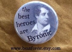 the best heroes are byronic - pinback button badge byronic hero Byronic Hero, Romantic Writers, Hero Quotes, Bring It To Me, Best Hero, Need Love, Button Badge, Book Nerd, Love Book