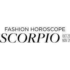 Fashion Horoscope Scorpio ❤ liked on Polyvore featuring text, words, scorpio, quotes, astrology, editorial, fashion horoscope, phrase and saying