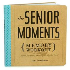 The Senior Moments Memory Workout: Improve Your Memory Brain Fitness Before You Forget! Paperback by Tom Friedman (Author): Birthday gift Gag Gifts, Funny Gifts, Tom Friedman, Senior Fitness, Senior Workout, Brain Teasers, White Elephant Gifts, Gifts For Dad, Fathers Day