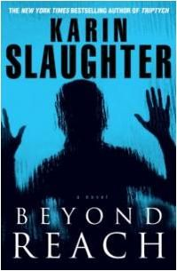 Beyond Reach by Karin Slaughter~#6 Grant Co. Series
