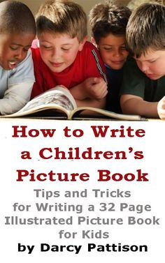 How to Write a Children's Picture Book by Darcy Pattison. Thinking about writing children's books.